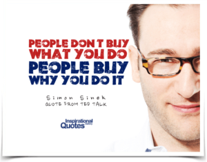 People don't buy what you do, people buy why you do it
